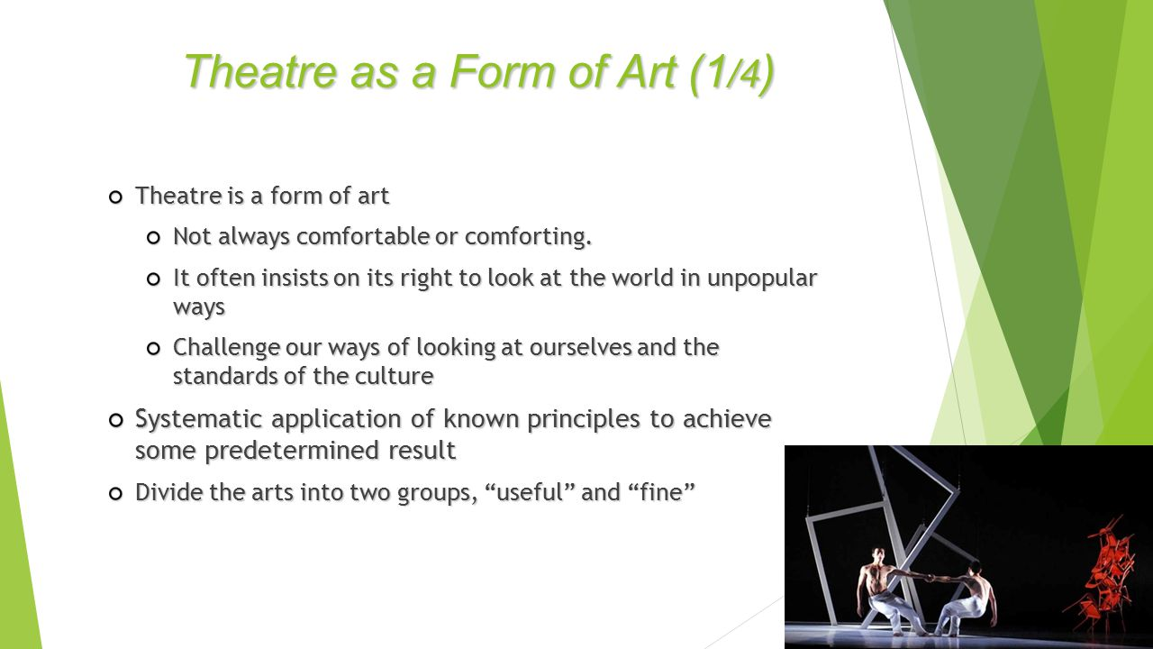 Theatre is a form of art Not always comfortable or comforting.