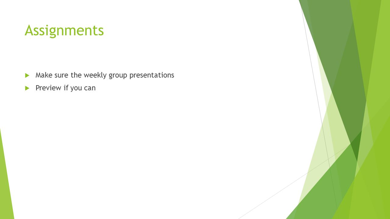  Make sure the weekly group presentations  Preview if you can Assignments