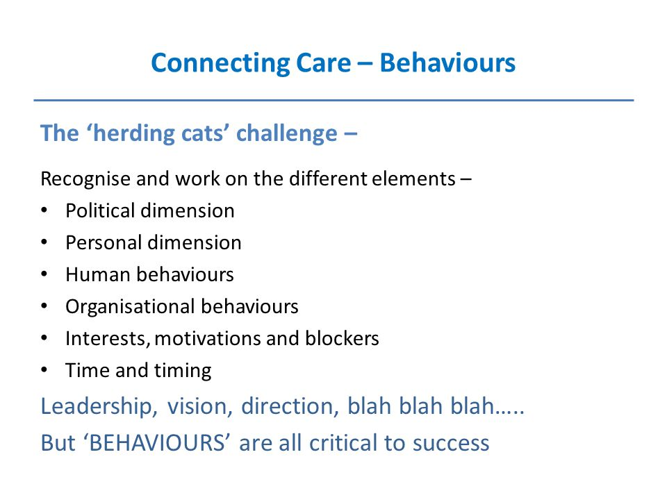 Connecting Care – Behaviours The 'herding cats' challenge – Recognise and work on the different elements – Political dimension Personal dimension Huma