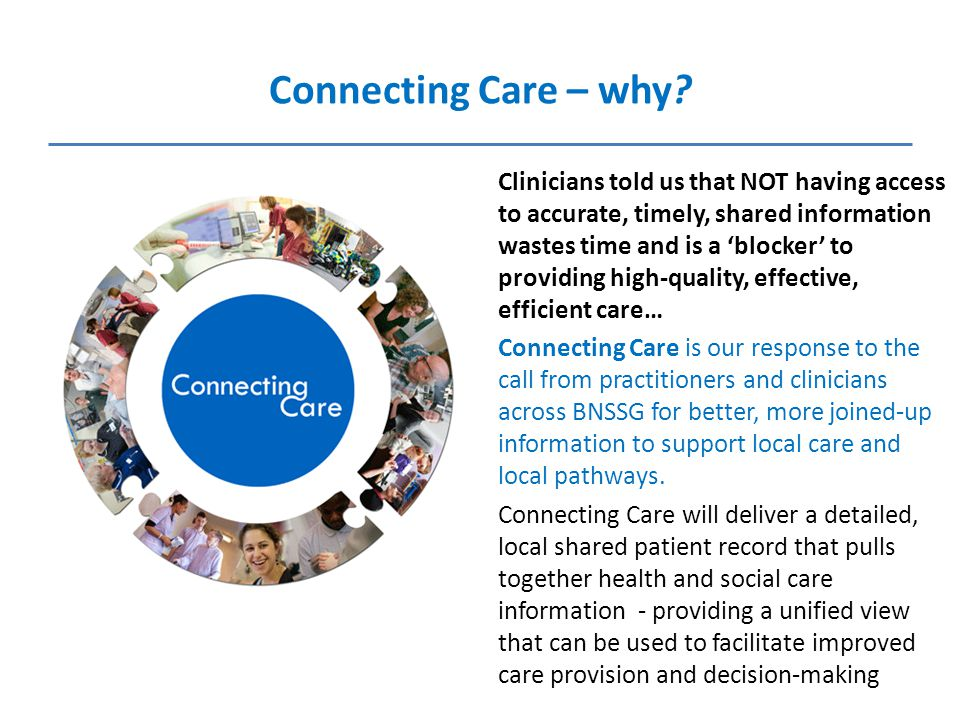 Clinicians told us that NOT having access to accurate, timely, shared information wastes time and is a 'blocker' to providing high-quality, effective,