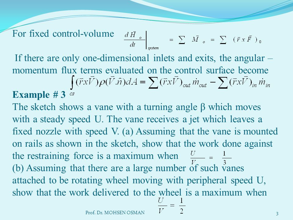 (a) Apply conservation of linear momentum equation: Since then, or Apply conservation of linear momentum equation in the x-direction Substitute for then, Multiply the equation by -1 Since Power = F x V vane OR then, For maximum, differentiate w.r.t.