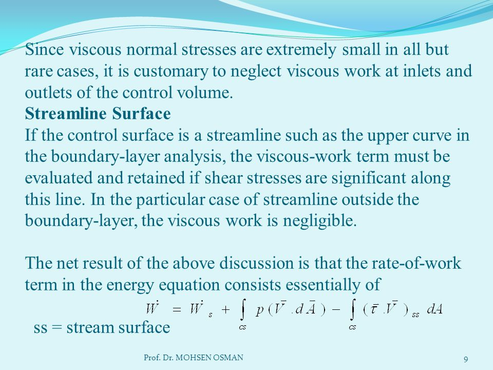 Since viscous normal stresses are extremely small in all but rare cases, it is customary to neglect viscous work at inlets and outlets of the control