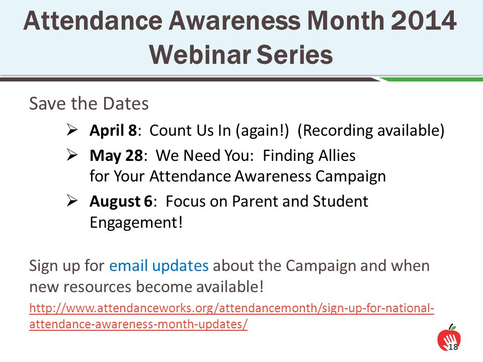 Save the Dates  April 8: Count Us In (again!) (Recording available)  May 28: We Need You: Finding Allies for Your Attendance Awareness Campaign  August 6: Focus on Parent and Student Engagement.