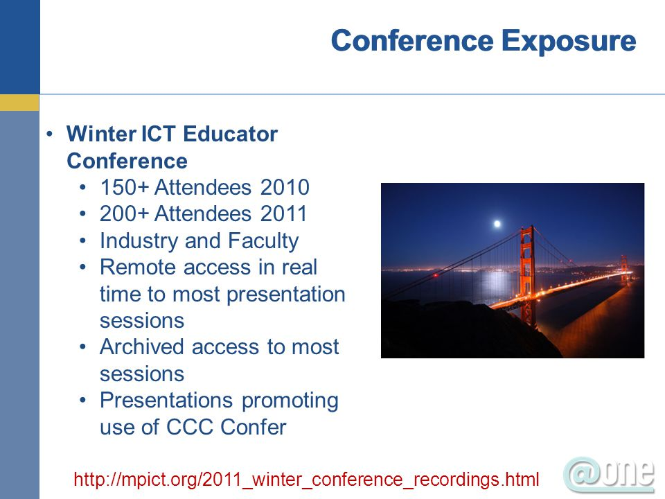 Winter ICT Educator Conference 150+ Attendees 2010 200+ Attendees 2011 Industry and Faculty Remote access in real time to most presentation sessions Archived access to most sessions Presentations promoting use of CCC Confer http://mpict.org/2011_winter_conference_recordings.html