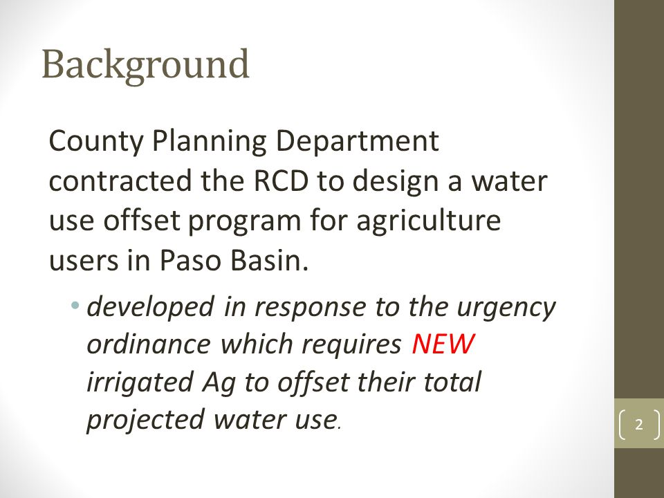 Background County Planning Department contracted the RCD to design a water use offset program for agriculture users in Paso Basin.