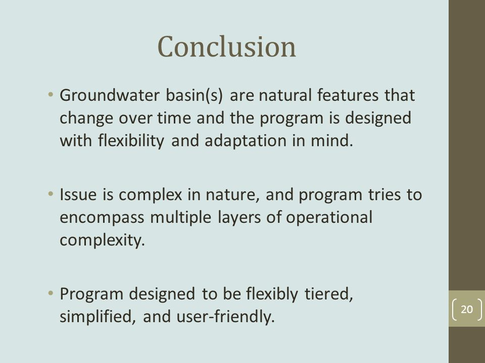 Conclusion Groundwater basin(s) are natural features that change over time and the program is designed with flexibility and adaptation in mind.