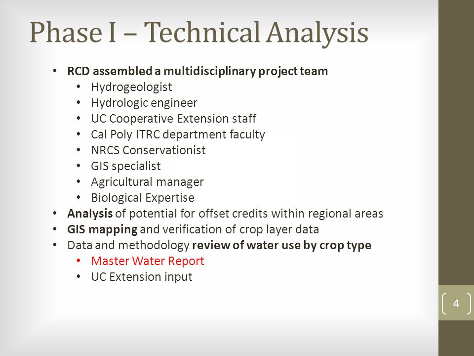 Phase I – Technical Analysis RCD assembled a multidisciplinary project team Hydrogeologist Hydrologic engineer UC Cooperative Extension staff Cal Poly ITRC department faculty NRCS Conservationist GIS specialist Agricultural manager Biological Expertise Analysis of potential for offset credits within regional areas GIS mapping and verification of crop layer data Data and methodology review of water use by crop type Master Water Report UC Extension input 4