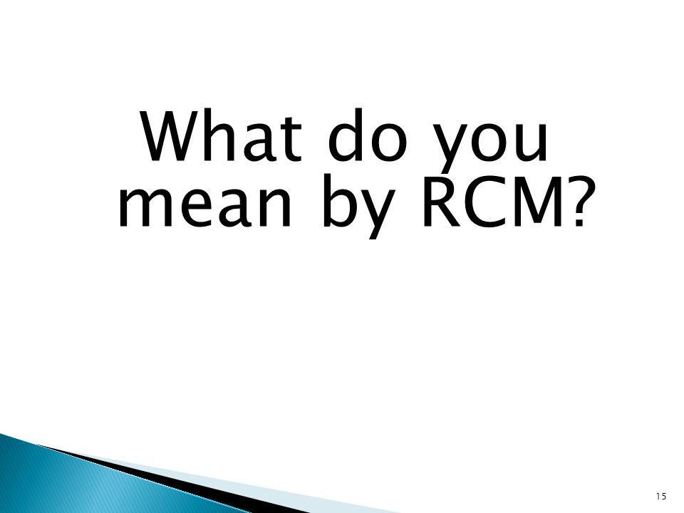 What do you mean by RCM? 15