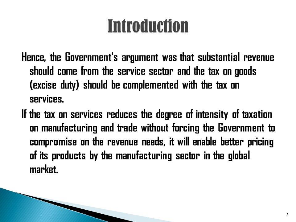 Hence, the Government's argument was that substantial revenue should come from the service sector and the tax on goods (excise duty) should be complem