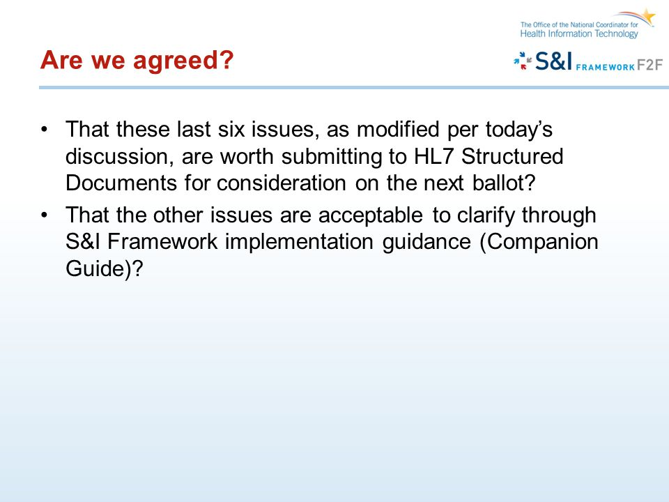Are we agreed? That these last six issues, as modified per today's discussion, are worth submitting to HL7 Structured Documents for consideration on t