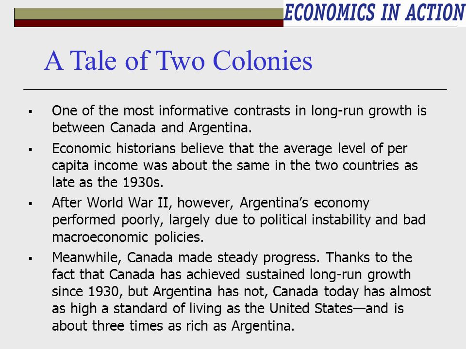  One of the most informative contrasts in long-run growth is between Canada and Argentina.