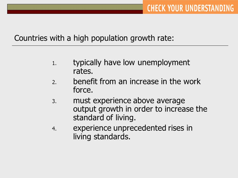 Countries with a high population growth rate: 1. typically have low unemployment rates.