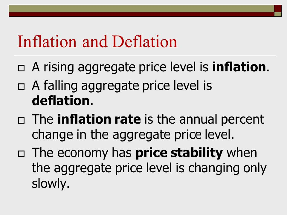 Inflation and Deflation  A rising aggregate price level is inflation.