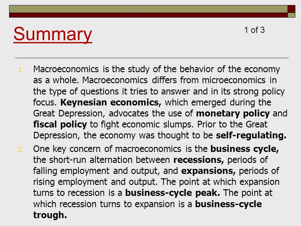 1. Macroeconomics is the study of the behavior of the economy as a whole.