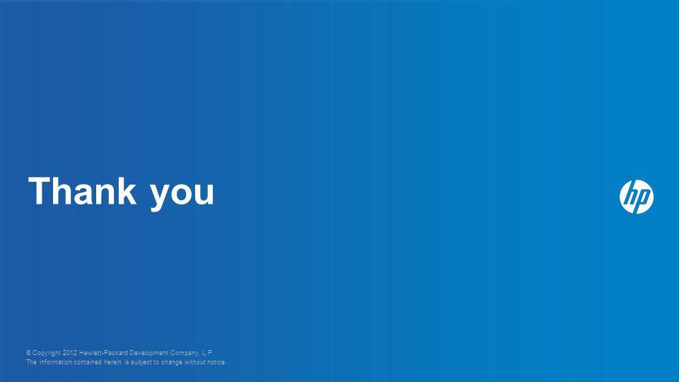 Thank you © Copyright 2012 Hewlett-Packard Development Company, L.P.