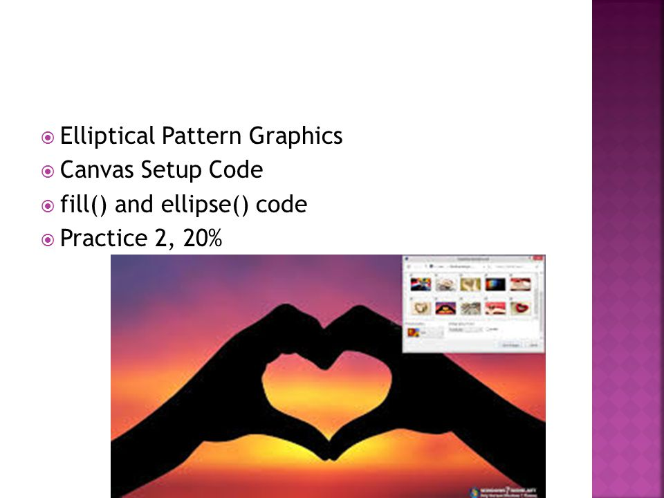  Elliptical Pattern Graphics  Canvas Setup Code  fill() and ellipse() code  Practice 2, 20%