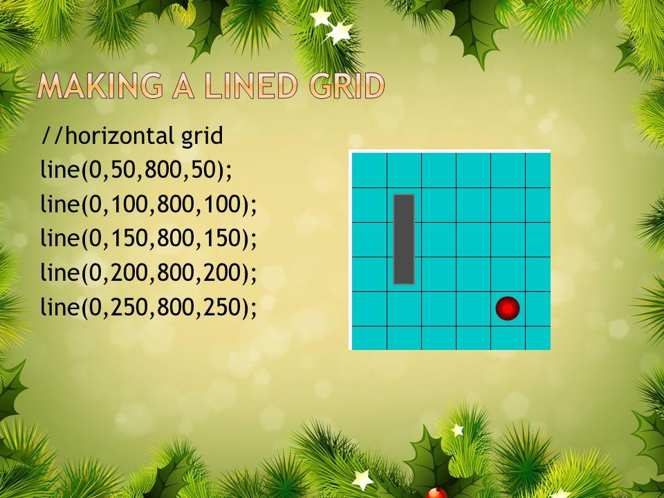 //horizontal grid line(0,50,800,50); line(0,100,800,100); line(0,150,800,150); line(0,200,800,200); line(0,250,800,250);