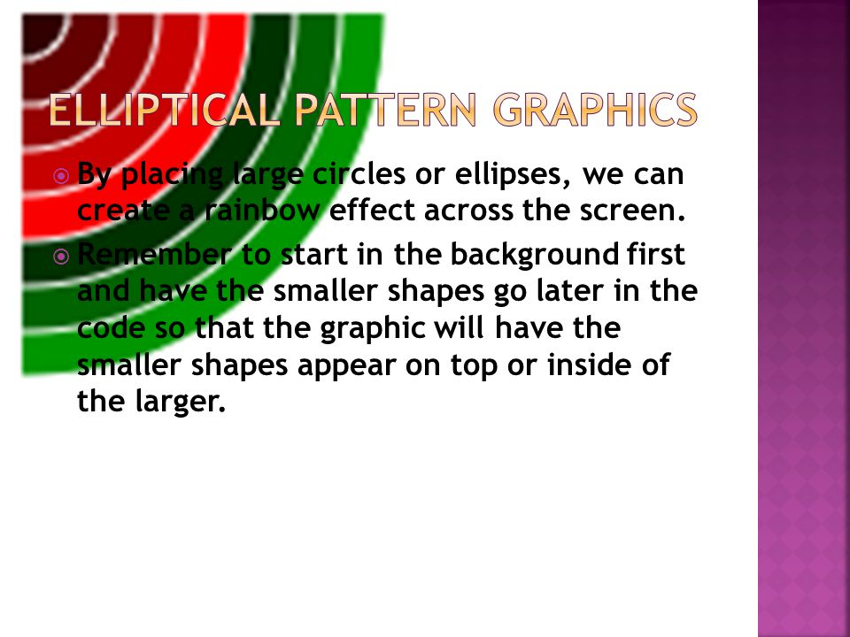  By placing large circles or ellipses, we can create a rainbow effect across the screen.