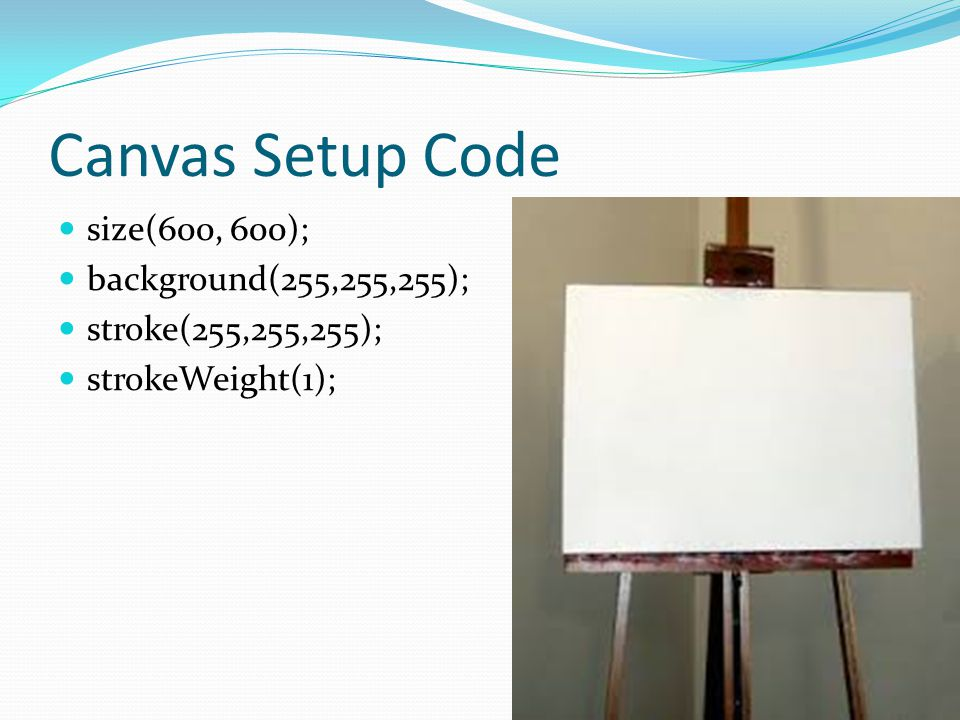 Canvas Setup Code size(600, 600); background(255,255,255); stroke(255,255,255); strokeWeight(1);