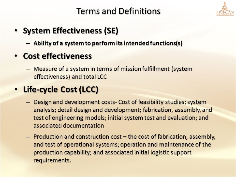 Terms and Definitions System Effectiveness (SE) System Effectiveness (SE) – Ability of a system to perform its intended functions(s) Cost effectivenes