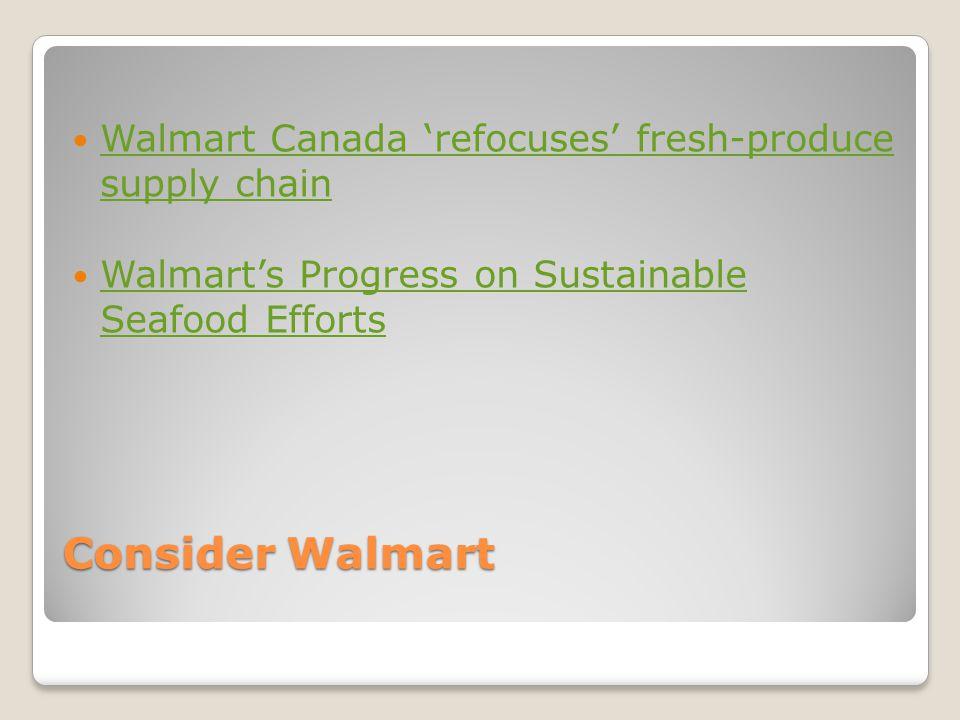 Consider Walmart Walmart Canada 'refocuses' fresh-produce supply chain Walmart Canada 'refocuses' fresh-produce supply chain Walmart's Progress on Sus
