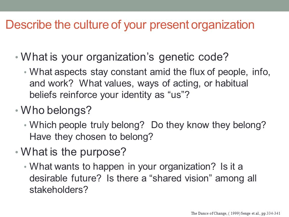 Describe the culture of your present organization What is your organization's genetic code? What aspects stay constant amid the flux of people, info,