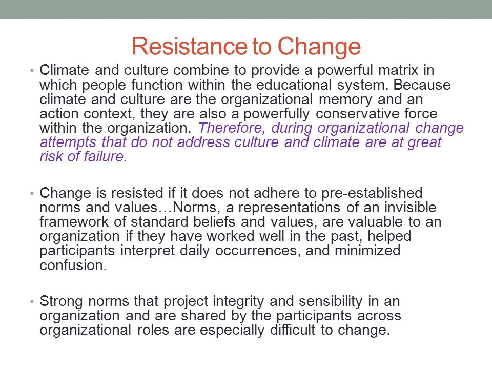 Resistance to Change Climate and culture combine to provide a powerful matrix in which people function within the educational system. Because climate