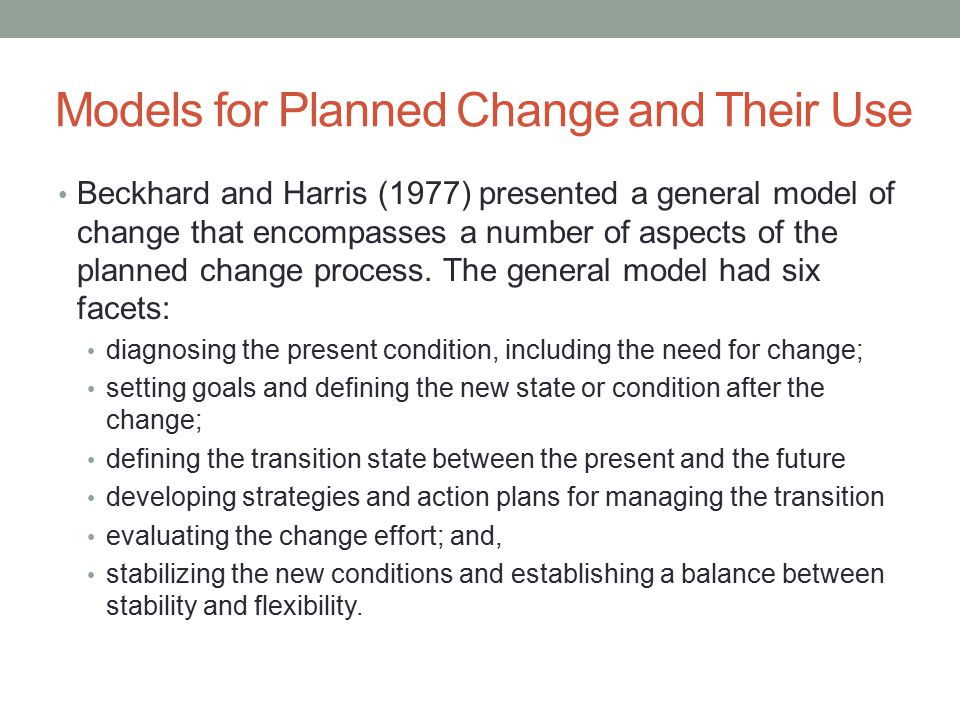Models for Planned Change and Their Use Beckhard and Harris (1977) presented a general model of change that encompasses a number of aspects of the pla