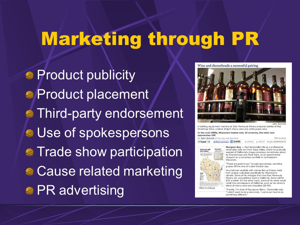 Marketing through PR Product publicity Product placement Third-party endorsement Use of spokespersons Trade show participation Cause related marketing PR advertising