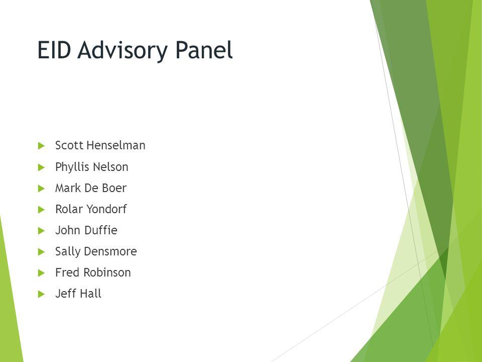 EID Advisory Panel  Scott Henselman  Phyllis Nelson  Mark De Boer  Rolar Yondorf  John Duffie  Sally Densmore  Fred Robinson  Jeff Hall