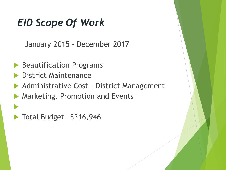 EID Scope Of Work January 2015 - December 2017  Beautification Programs  District Maintenance  Administrative Cost - District Management  Marketing, Promotion and Events   Total Budget$316,946