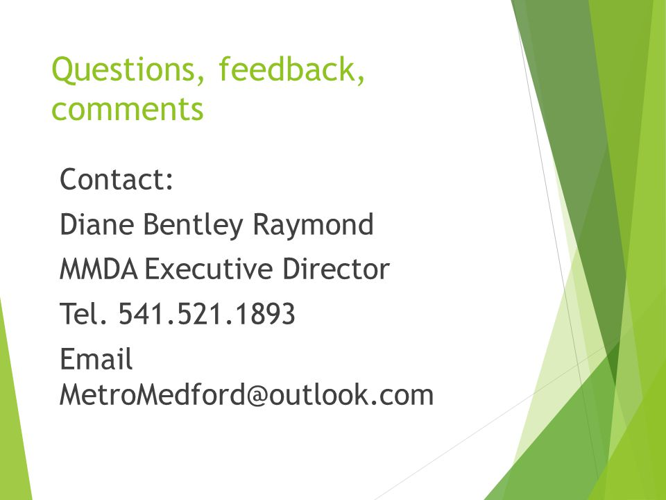 Questions, feedback, comments Contact: Diane Bentley Raymond MMDA Executive Director Tel. 541.521.1893 Email MetroMedford@outlook.com