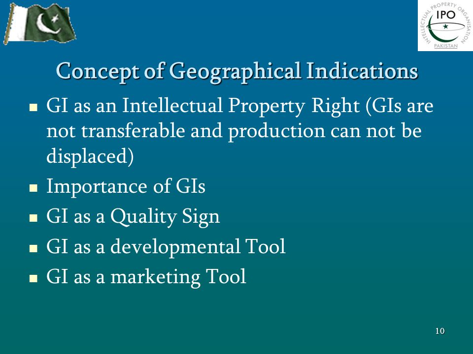 Concept of Geographical Indications GI as an Intellectual Property Right (GIs are not transferable and production can not be displaced) Importance of GIs GI as a Quality Sign GI as a developmental Tool GI as a marketing Tool 10
