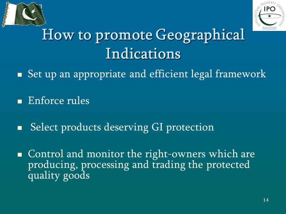 How to promote Geographical Indications Set up an appropriate and efficient legal framework Enforce rules Select products deserving GI protection Cont
