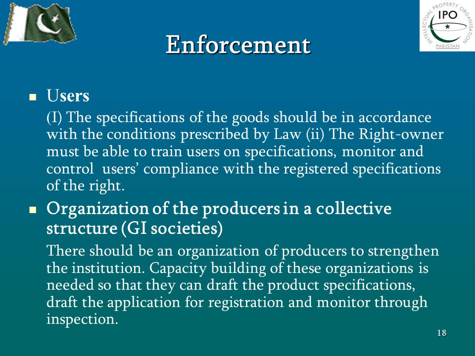 Enforcement Users ( I) The specifications of the goods should be in accordance with the conditions prescribed by Law (ii) The Right-owner must be able to train users on specifications, monitor and control users' compliance with the registered specifications of the right.
