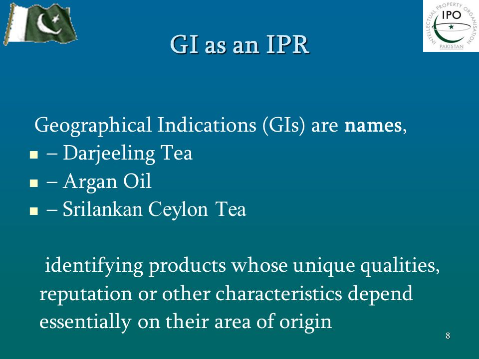 GI as an IPR Geographical Indications (GIs) are names, – Darjeeling Tea – Argan Oil – S rilankan Ceylon Tea identifying products whose unique qualitie