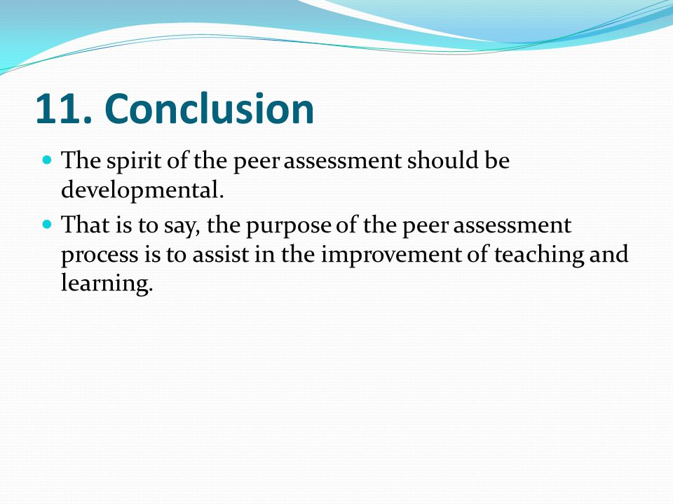 11. Conclusion The spirit of the peer assessment should be developmental.