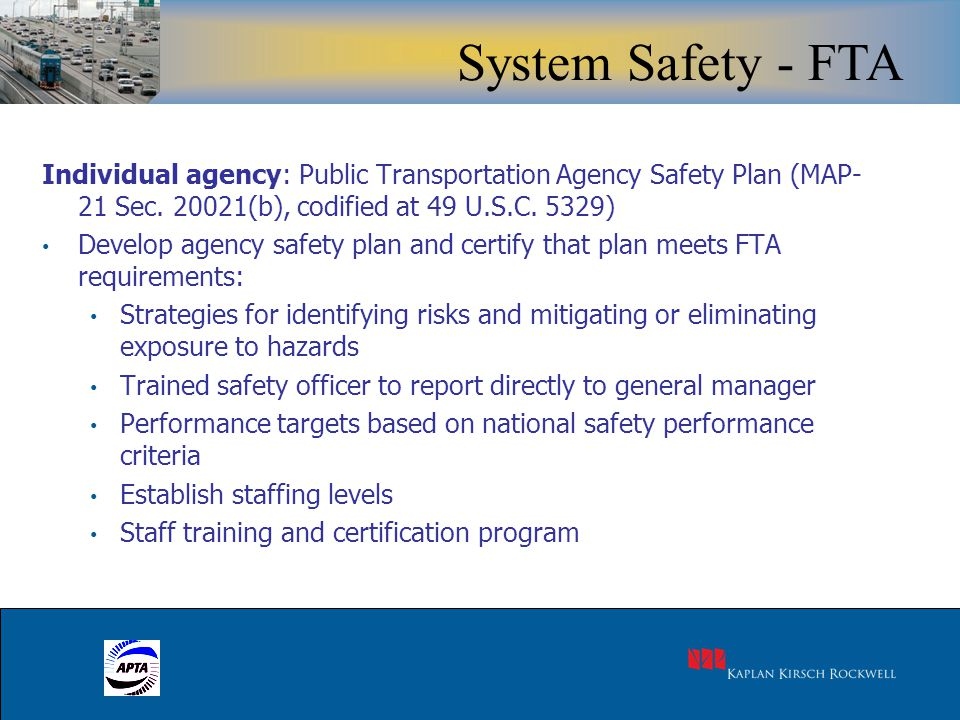 16 Individual agency: Public Transportation Agency Safety Plan (MAP- 21 Sec. 20021(b), codified at 49 U.S.C. 5329) Develop agency safety plan and cert