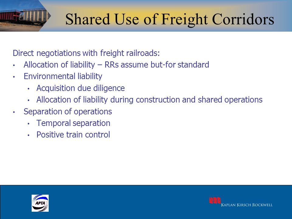 32 Shared Use of Freight Corridors Direct negotiations with freight railroads: Allocation of liability – RRs assume but-for standard Environmental lia
