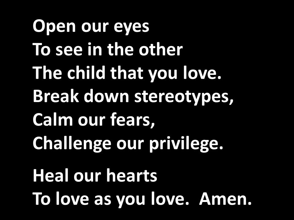 Open our eyes To see in the other The child that you love.