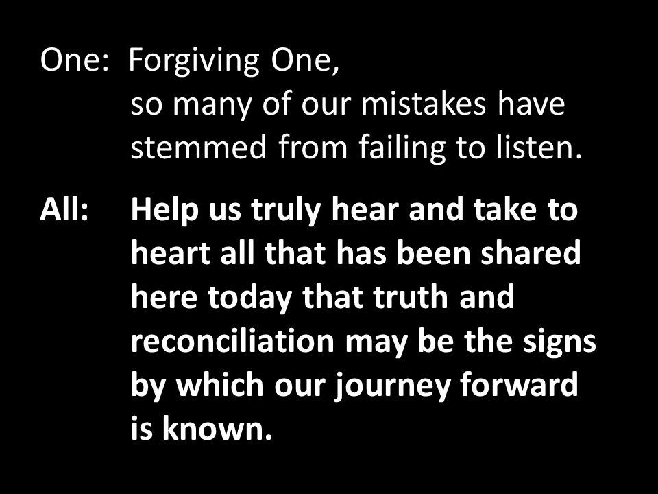 One: Forgiving One, so many of our mistakes have stemmed from failing to listen.
