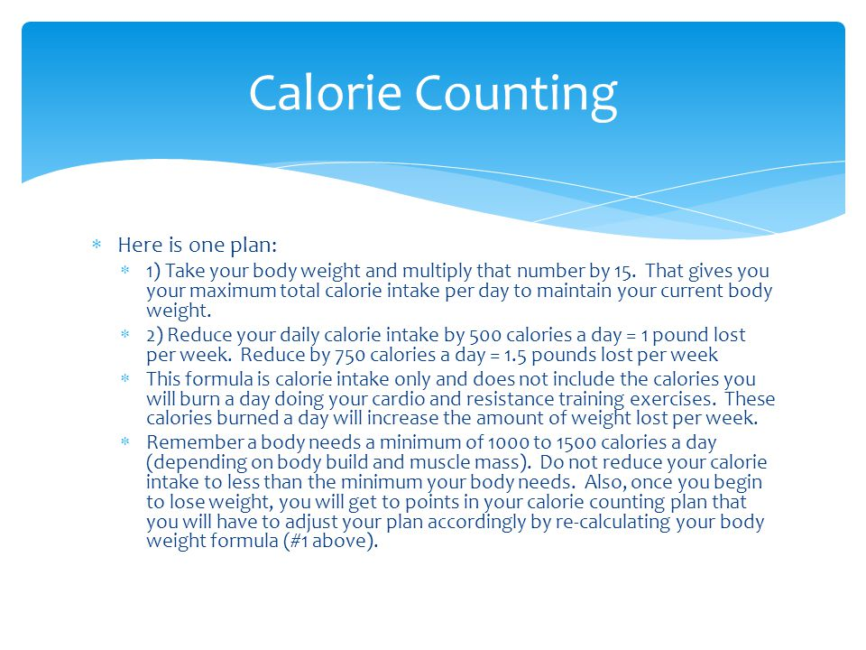  Here is one plan:  1) Take your body weight and multiply that number by 15.