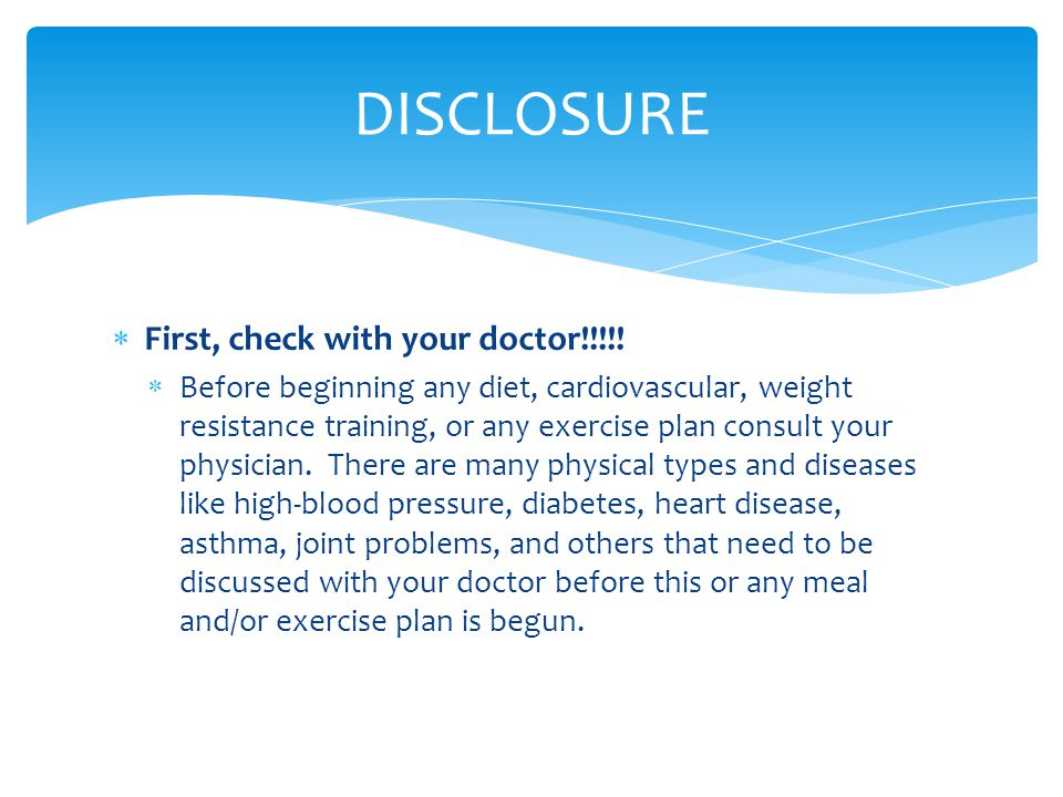  First, check with your doctor!!!!.