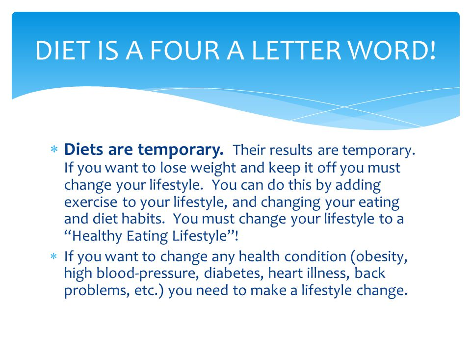  Diets are temporary. Their results are temporary.