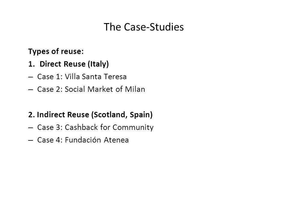 The Case-Studies Types of reuse: 1.Direct Reuse (Italy) – Case 1: Villa Santa Teresa – Case 2: Social Market of Milan 2.