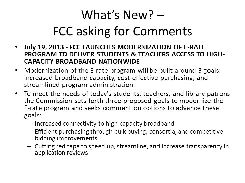 What's New? – FCC asking for Comments July 19, 2013 - FCC LAUNCHES MODERNIZATION OF E-RATE PROGRAM TO DELIVER STUDENTS & TEACHERS ACCESS TO HIGH- CAPA