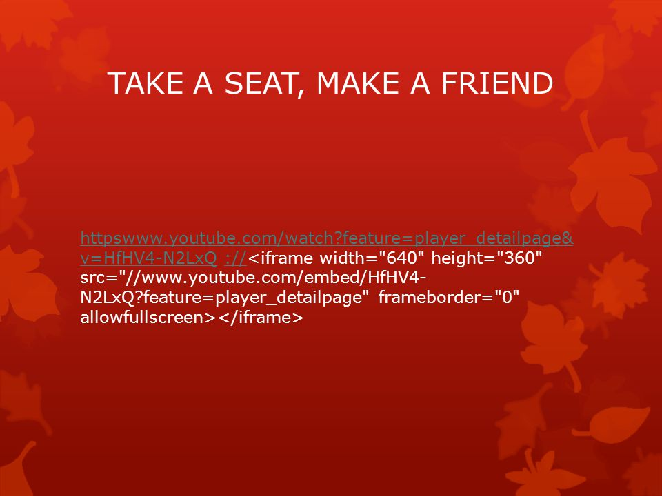 TAKE A SEAT, MAKE A FRIEND httpswww.youtube.com/watch feature=player_detailpage& v=HfHV4-N2LxQhttpswww.youtube.com/watch feature=player_detailpage& v=HfHV4-N2LxQ :// ://