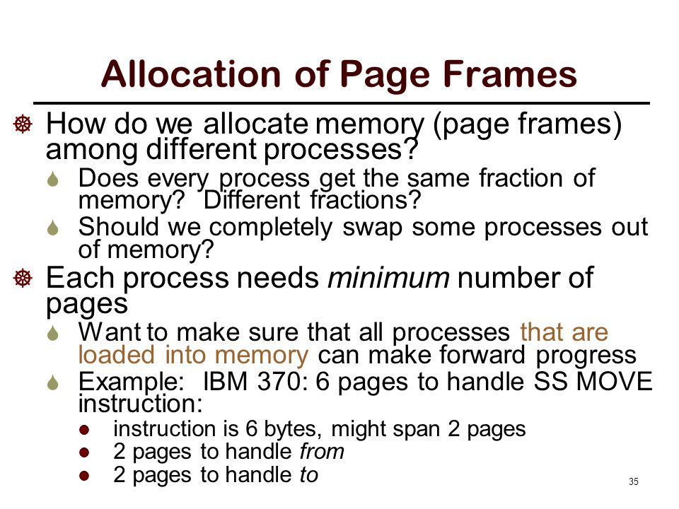 Allocation of Page Frames  How do we allocate memory (page frames) among different processes.