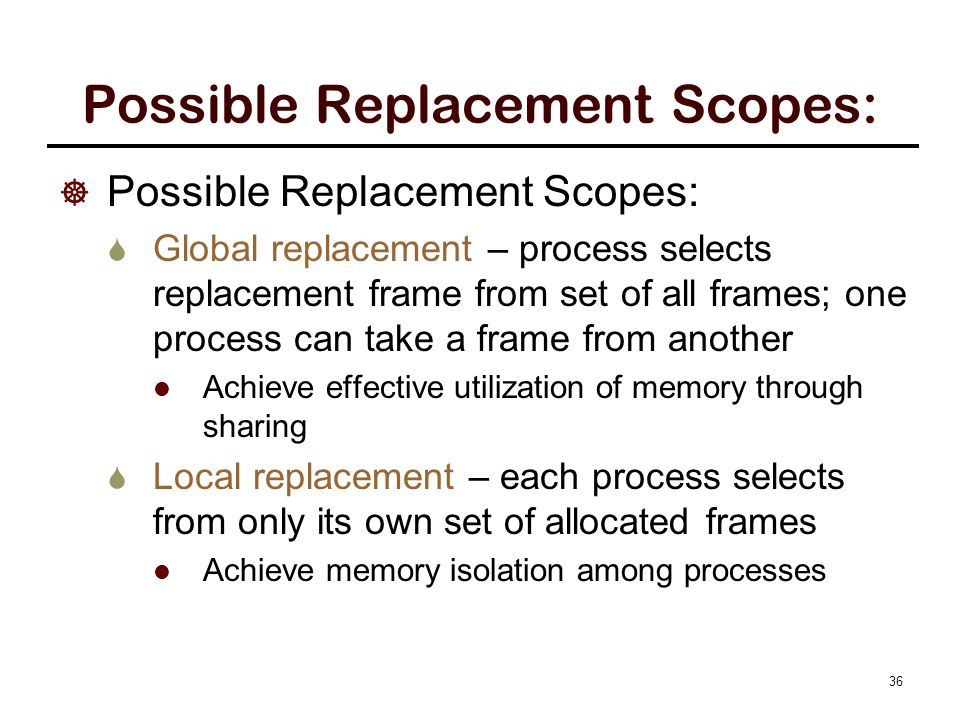 Possible Replacement Scopes:  Possible Replacement Scopes:  Global replacement – process selects replacement frame from set of all frames; one proce