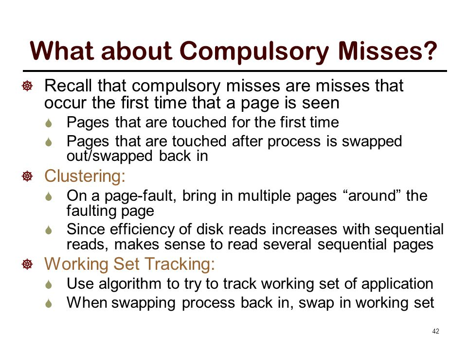 What about Compulsory Misses?  Recall that compulsory misses are misses that occur the first time that a page is seen  Pages that are touched for th